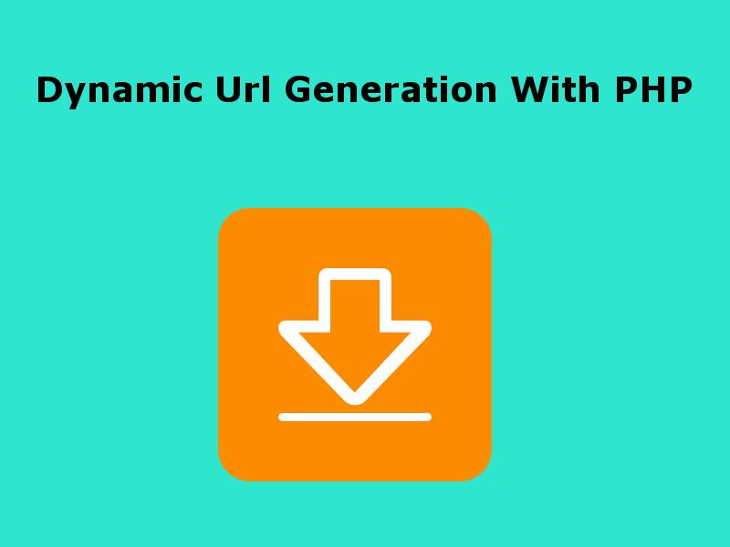 Generating Dynamic Urls For Downloading Files in PHP
