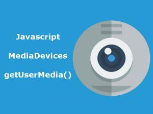 Accessing Webcam With Javascript getUserMedia