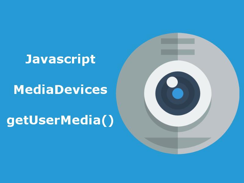Accessing Webcam With Javascript getUserMedia()