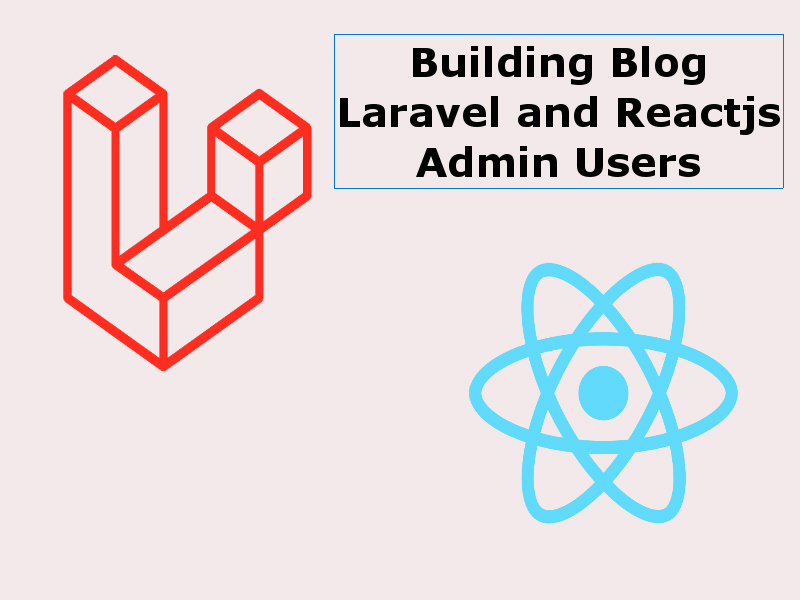 Building a Blog With Reactjs And Laravel Admin Users