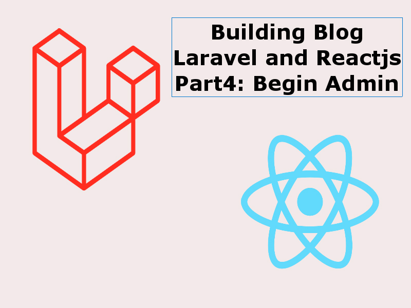 Building a Blog With Reactjs And Laravel Part4 Admin