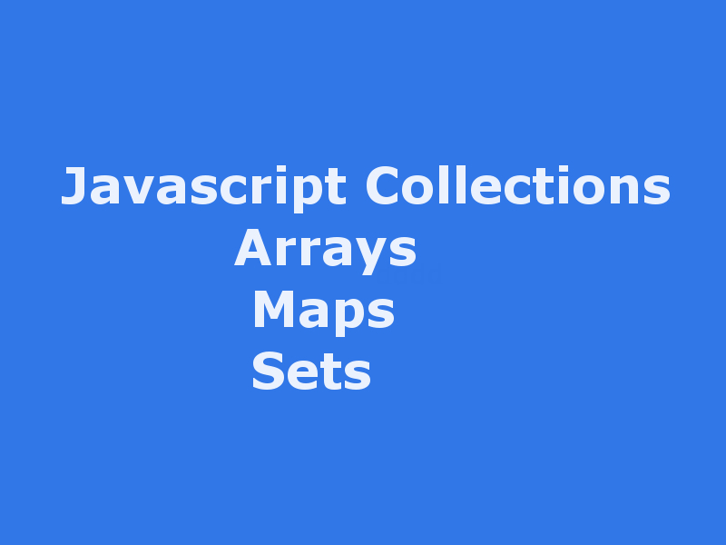 Javascript Keyed and Indexed Collections Array, Map and Set