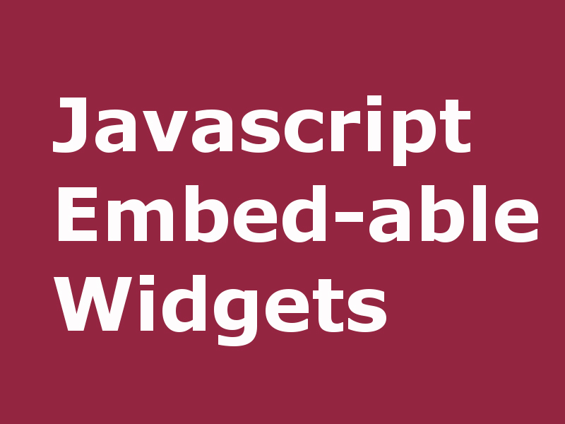javascript embed-able widgets