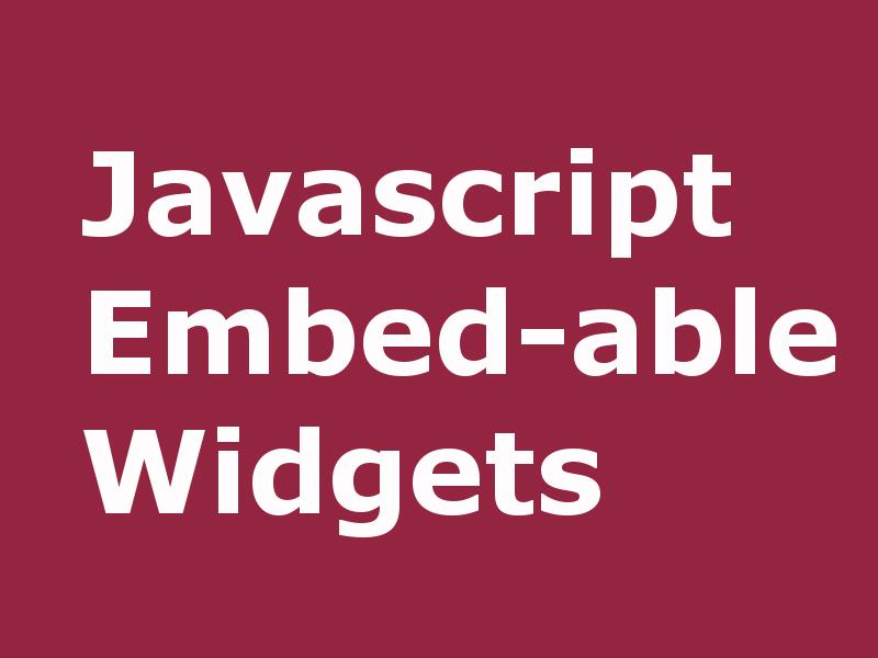 javascript embed-able widgets