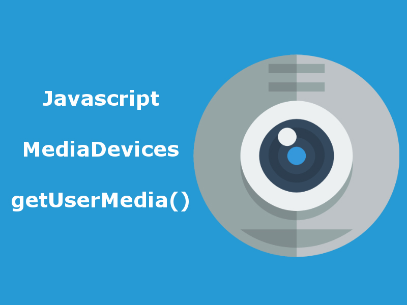 Accessing Webcam With Javascript getUserMedia