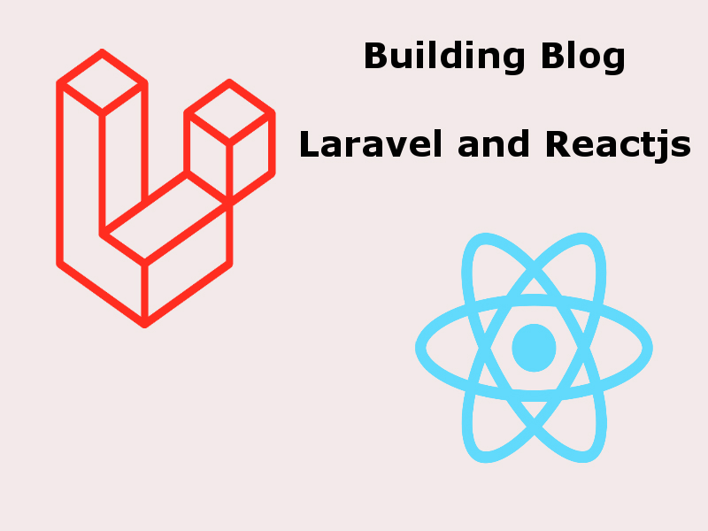 Building a Blog With Reactjs And Laravel