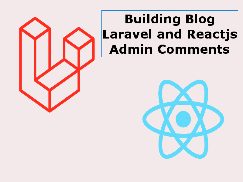 Building a Blog With Reactjs And Laravel Admin Comments