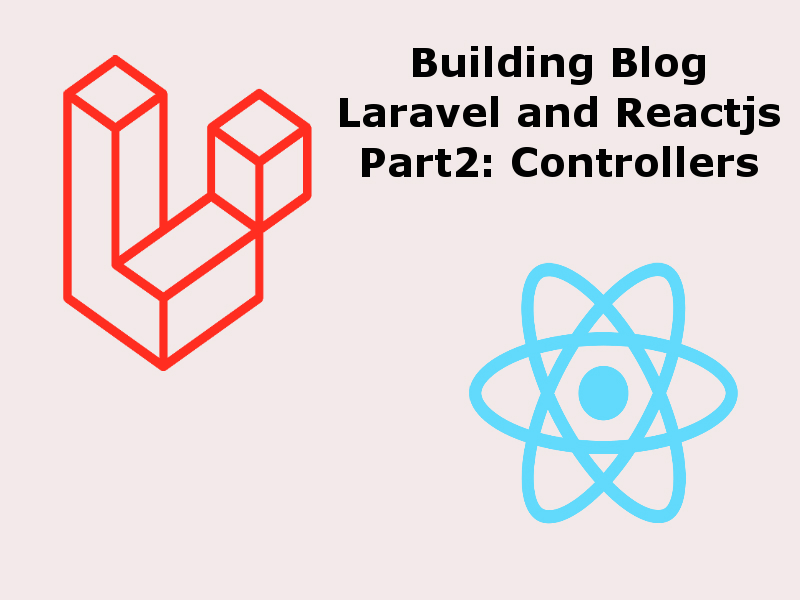 Building a Blog With Reactjs And Laravel Controllers
