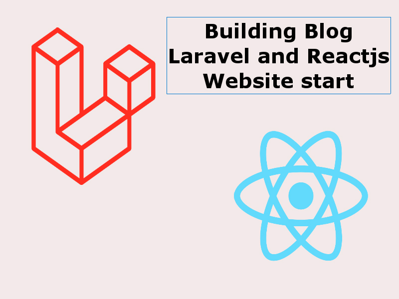 Building a Blog With Reactjs And Laravel Website start