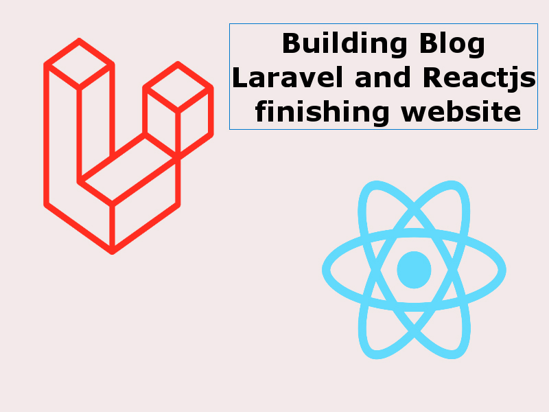 Building a Blog With Reactjs And Laravel finishing website