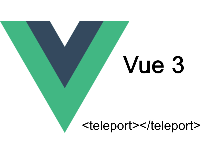 Using Vuejs 3 Teleport To Move Components